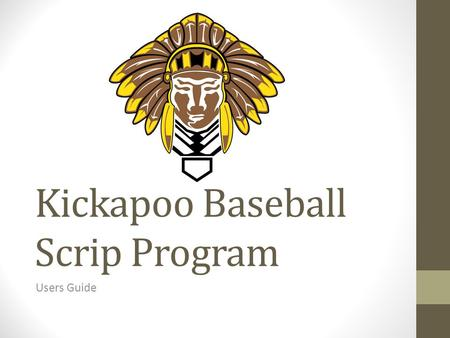 "Kickapoo Baseball Scrip Program Users Guide. What is Scrip? From the shopwithscrip.com website: ""Scrip is Fundraising While You Shop®. This amazingly."