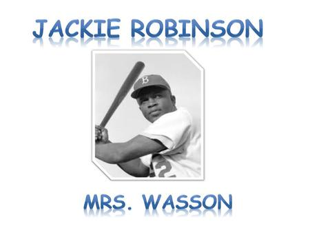 Became the 1 st African-American to play in Major League Baseball (MLB) Started 1 st base for Brooklyn Dodgers on April 15, 1947 Played 10 seasons – 6.