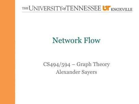 Network Flow CS494/594 – Graph Theory Alexander Sayers.