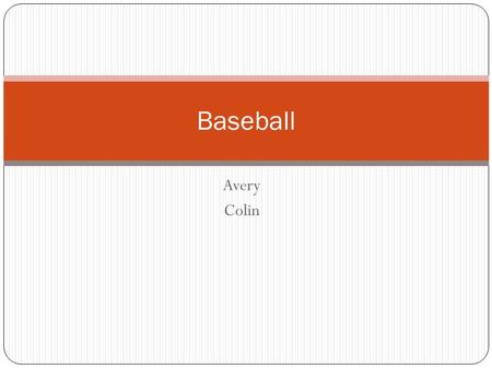 Avery Colin Baseball. Table of Contents o History of BaseballPage 1 o Charles RadbournPage 2 o Michael WachaPage 3 o GlossaryPage 4 o IndexPage 5.