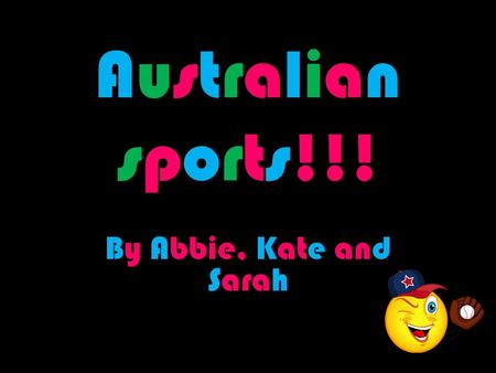 Australian sports!!! By Abbie, Kate and Sarah RUGBY -1 The Australian National Rugby Union Team (A.N.R.U.T), is represented side of Australia in rugby.