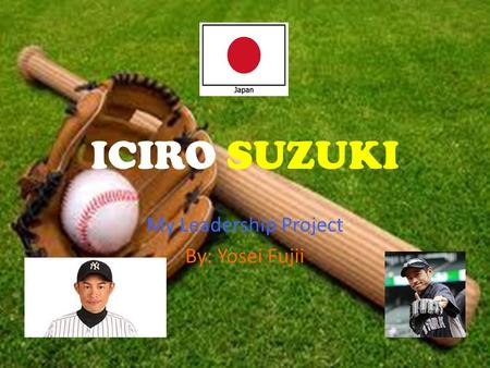 ICIRO SUZUKI My Leadership Project By: Yosei Fujii 1.