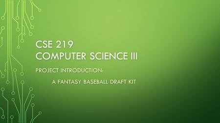 CSE 219 COMPUTER SCIENCE III PROJECT INTRODUCTION: A FANTASY BASEBALL DRAFT KIT.