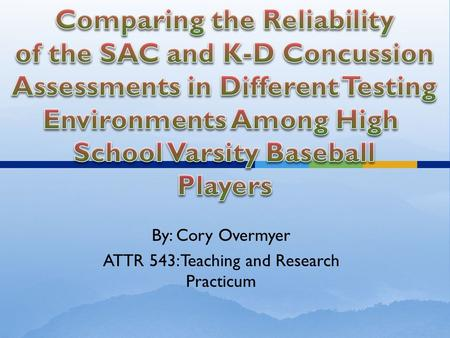 By: Cory Overmyer ATTR 543: Teaching and Research Practicum.