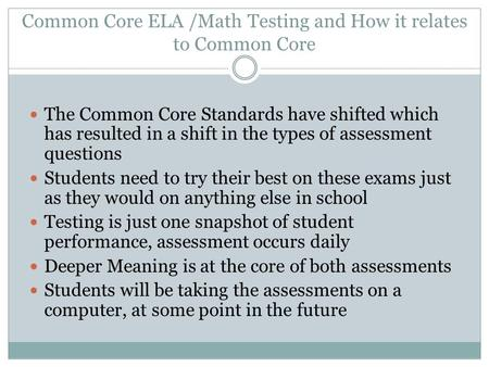 Common Core ELA /Math Testing and How it relates to Common Core The Common Core Standards have shifted which has resulted in a shift in the types of assessment.