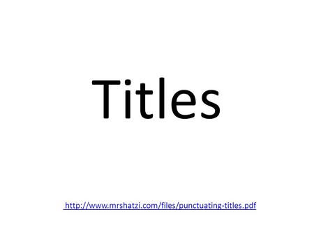 Titles http://www.mrshatzi.com/files/punctuating-titles.pdf.