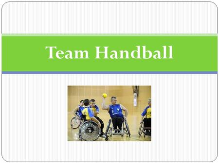 Team Handball. Essential Questions What is the key concept of the game of team handball? What is the difference between offensive strategies and defensive.