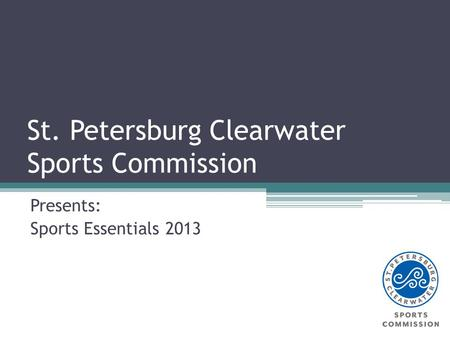 St. Petersburg Clearwater Sports Commission Presents: Sports Essentials 2013.