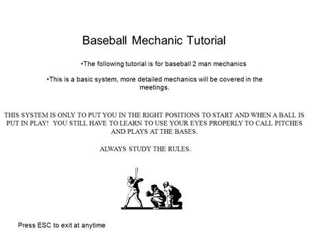 Baseball Mechanic Tutorial This is a basic system, more detailed mechanics will be covered in the meetings. The following tutorial is for baseball 2 man.