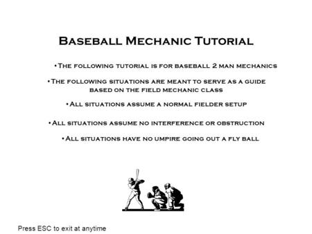 Baseball Mechanic Tutorial The following situations are meant to serve as a guide based on the field mechanic class All situations assume a normal fielder.
