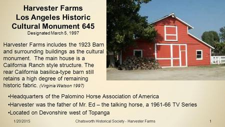 1/20/2015Chatsworth Historical Society - Harvester Farms1 Harvester Farms Los Angeles Historic Cultural Monument 645 Designated March 5, 1997 Headquarters.