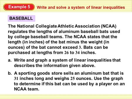 B. A sporting goods store sells an aluminum bat that is 31 inches long and weighs 25 ounces. Use the graph to determine if this bat can be used by a player.