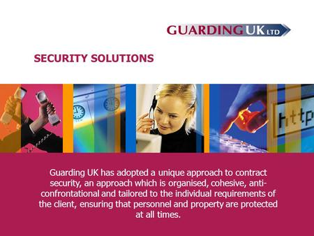 Guarding UK has adopted a unique approach to contract security, an approach which is organised, cohesive, anti- confrontational and tailored to the individual.