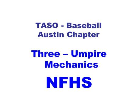 TASO - Baseball Austin Chapter Three – Umpire Mechanics NFHS.