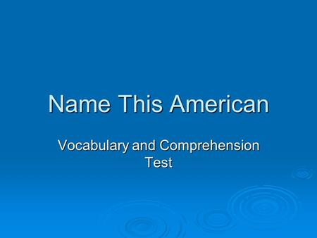 Name This American Vocabulary and Comprehension Test.