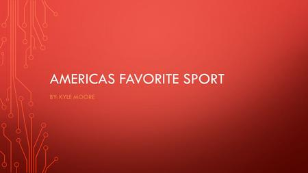 AMERICAS FAVORITE SPORT BY: KYLE MOORE THE DEBATE.