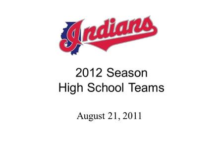 2012 Season High School Teams August 21, 2011. Program Management Nelson Gord Owner of PlayBall USA Founder of the Illinois Indians Varsity Baseball Coach.