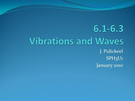 J. Pulickeel SPH3U1 January 2010. What is a Wave? A wave is a disturbance that transfers energy through matter or space. a wave is the motion of a disturbance.