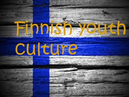 Finnish youth culture.  Ice-hockey  Baseball  Frisbeegolf  Skiing  Downhill Skiing  Motorsports  Swamp soccer  SAUNA Sport things.