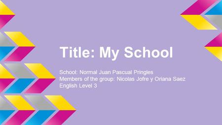 Title: My School School: Normal Juan Pascual Pringles Members of the group: Nicolas Jofre y Oriana Saez English Level 3.