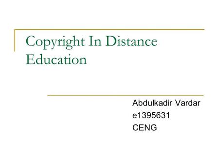 Copyright In Distance Education Abdulkadir Vardar e1395631 CENG.