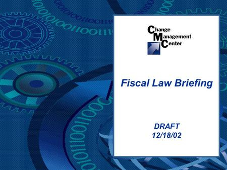DRAFT 12/18/02 Fiscal Law Briefing. Fiscal Law Project 22 DRAFT  Fiscal law is the body of law that governs the availability and use of federal funds.