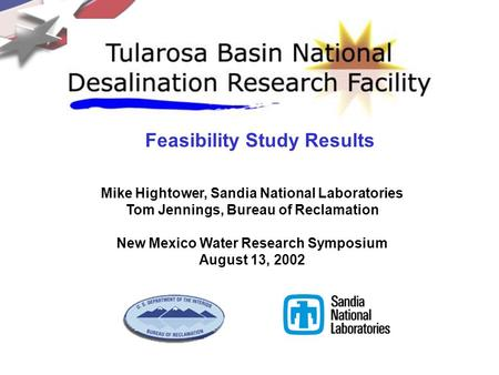 Mike Hightower, Sandia National Laboratories Tom Jennings, Bureau of Reclamation New Mexico Water Research Symposium August 13, 2002 Feasibility Study.
