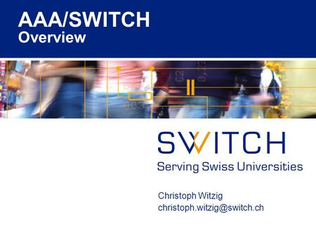 AAA/SWITCH Overview Christoph Witzig