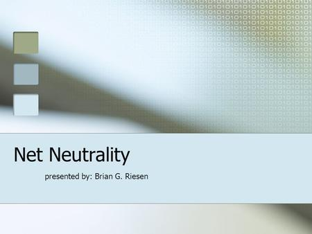 "Net Neutrality presented by: Brian G. Riesen What Is It? Service providers should remain ""end-to-end neutral"" The Two Sides: Telecoms (against) View."