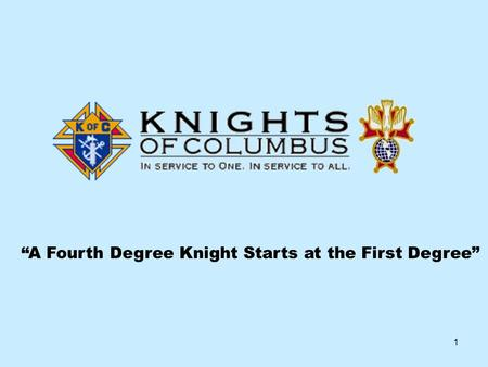"1 ""A Fourth Degree Knight Starts at the First Degree"""