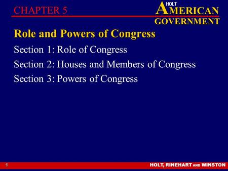 HOLT, RINEHART AND WINSTON A MERICAN GOVERNMENT HOLT 1 Role and Powers of Congress Section 1: Role of Congress Section 2: Houses and Members of Congress.