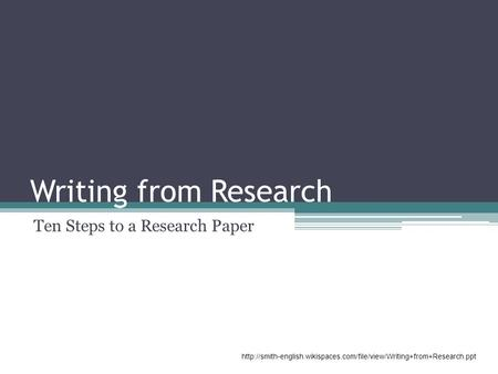 Writing from Research Ten Steps to a Research Paper