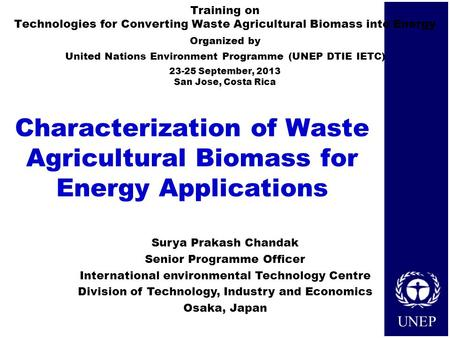 UNEP Characterization of Waste Agricultural Biomass for Energy Applications Training on Technologies for Converting Waste Agricultural Biomass into Energy.