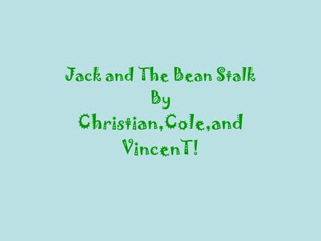Jack and The Bean Stalk By Christian,Cole,and VincenT!