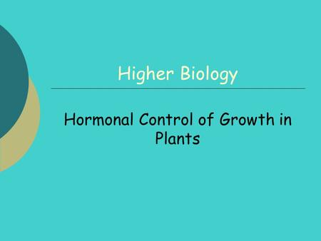 Higher Biology Hormonal Control of Growth in Plants.