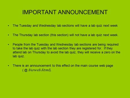 IMPORTANT ANNOUNCEMENT The Tuesday and Wednesday lab sections will have a lab quiz next week The Thursday lab section (this section) will not have a lab.