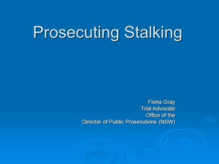 Prosecuting Stalking Fiona Gray Trial Advocate Office of the Director of Public Prosecutions (NSW)