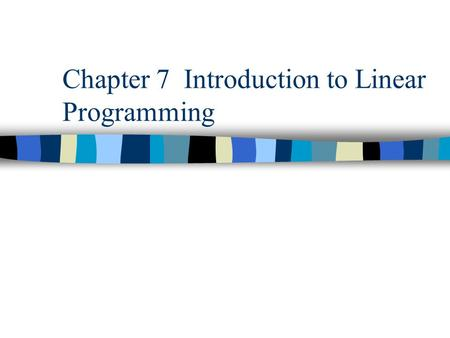 Chapter 7 Introduction to Linear Programming. Linear? To get a feel for what linear means let's think about a simple example. You have $10 to spend and.