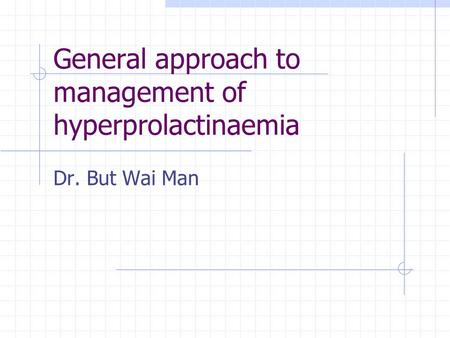 General approach to management of hyperprolactinaemia Dr. But Wai Man.