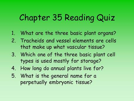 Chapter 35 Reading Quiz What are the three basic plant organs?