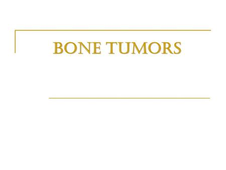 BONE TUMORS. Bone tumors Bone tumors are classified into:  Primary bone tumors  Secondary bone tumors ( Metastasis) normal cell of origin Most are classified.