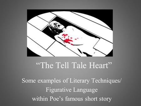 """The Tell Tale Heart"" Some examples of Literary Techniques/"
