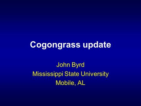 Cogongrass update John Byrd Mississippi State University Mobile, AL.