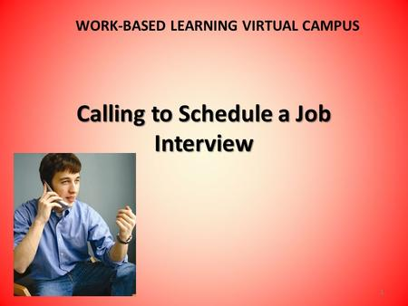 Calling to Schedule a Job Interview WORK-BASED LEARNING VIRTUAL CAMPUS 1.