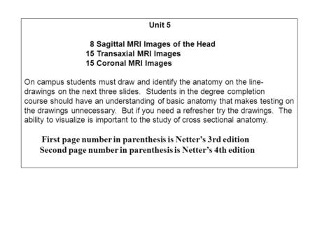 Unit 5 8 Sagittal MRI Images of the Head 15 Transaxial MRI Images 15 Coronal MRI Images On campus students must draw and identify the anatomy on the line-