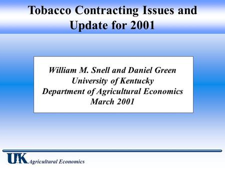 William M. Snell and Daniel Green University of Kentucky Department of Agricultural Economics March 2001 Tobacco Contracting Issues and Update for 2001.