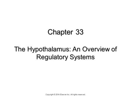 Chapter 33 The Hypothalamus: An Overview of Regulatory Systems Copyright © 2014 Elsevier Inc. All rights reserved.