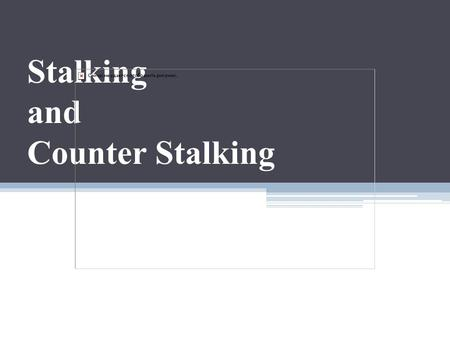 Stalking and Counter Stalking.  Creating An effective Stalking Protocol Help for Victims – Free brochure Stalking Laws Stalking.