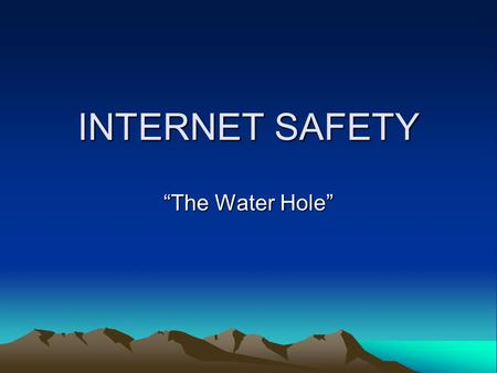 "INTERNET SAFETY ""The Water Hole"". Developed by Officer Ken Thaxter West Bridgewater Police Department"