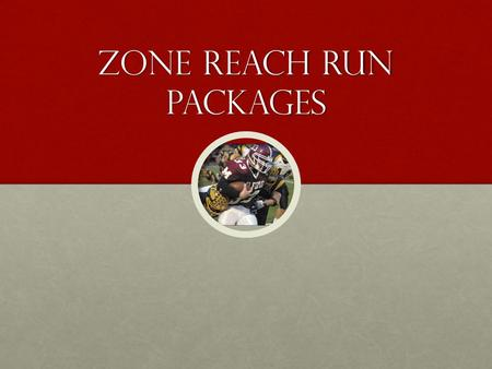 Zone Reach Run Packages. Jet Package Hand off must be at full speed.Hand off must be at full speed. Ball snapped when motion is at tackles outside leg.Ball.